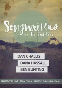 SONGWRITERS- DAN CHALLIS, BEN BUNTING AND DANA HASSELL at The Junk Bar
